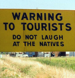 Warning to tourists - do not laugh at the natives